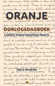 Harry Hendriks - Oranje - Oorlogsdagboek