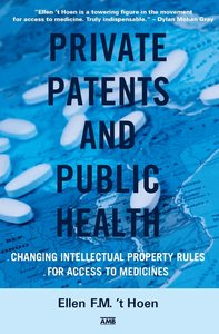 't Hoen – Private Patents and Public Health